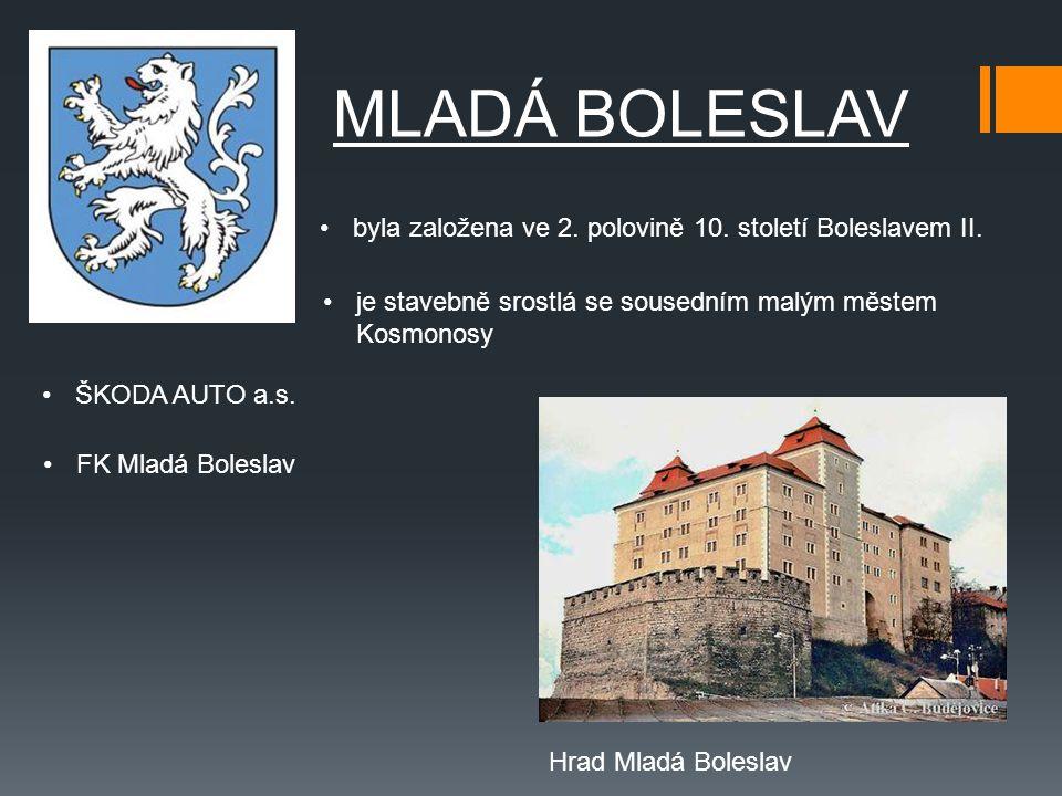 MLADÁ BOLESLAV byla založena ve 2. polovině 10. století Boleslavem II. ŠKODA AUTO a.s. je stavebně srostlá se sousedním malým městem Kosmonosy FK Mlad
