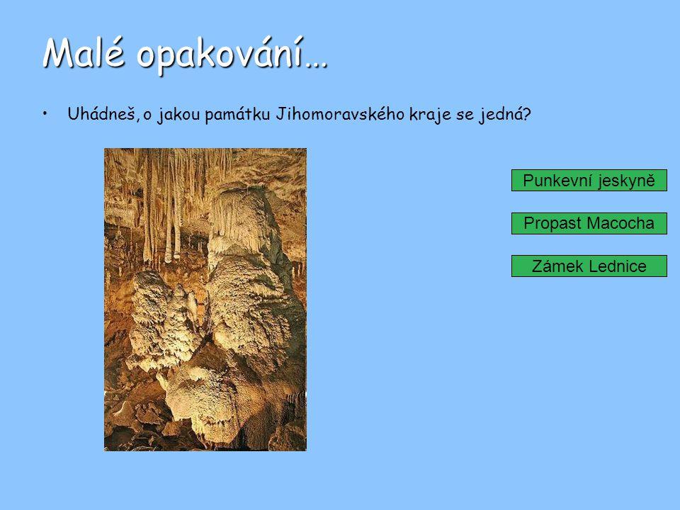 Malé opakování… Uhádneš, o jakou památku Jihomoravského kraje se jedná? Punkevní jeskyně Propast Macocha Zámek Lednice
