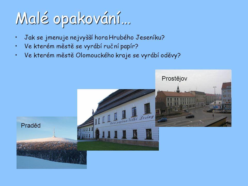 Malé opakování… Jak se jmenuje nejvyšší hora Hrubého Jeseníku? Ve kterém městě se vyrábí ruční papír? Ve kterém městě Olomouckého kraje se vyrábí oděv