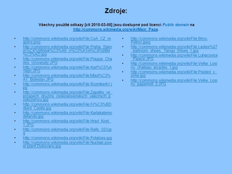 Zdroje: Všechny použité odkazy [cit 2010-03-05] jsou dostupné pod licencí Public domain na http://commons.wikimedia.org/wiki/Main_Page.