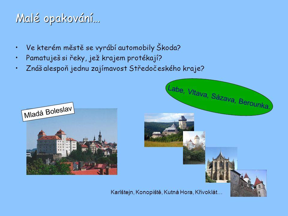 Malé opakování… Ve kterém městě se vyrábí automobily Škoda? Pamatuješ si řeky, jež krajem protékají? Znáš alespoň jednu zajímavost Středočeského kraje