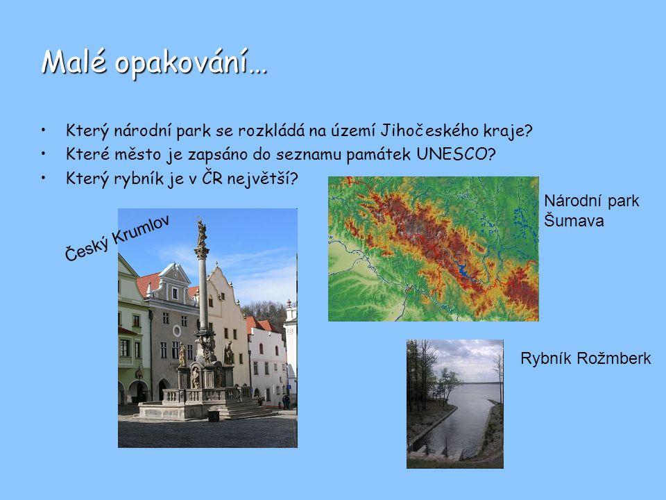 Malé opakování… Který národní park se rozkládá na území Jihočeského kraje? Které město je zapsáno do seznamu památek UNESCO? Který rybník je v ČR nejv