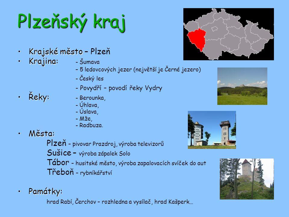 Plzeňský kraj Krajské městoKrajské město – Plzeň Krajina:Krajina: - Šumava – 5 ledovcových jezer (největší je Černé jezero) - Český les - Povydří – po