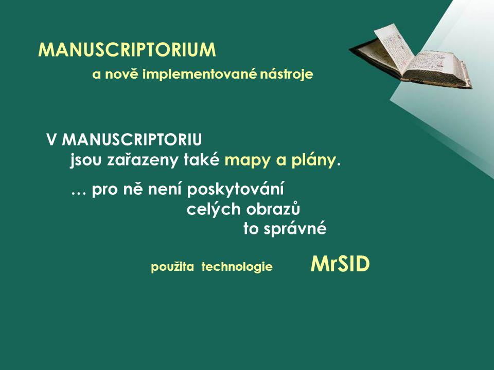 V MANUSCRIPTORIU jsou zařazeny také mapy a plány. … pro ně není poskytování celých obrazů to správné MANUSCRIPTORIUM a nově implementované nástroje Mr