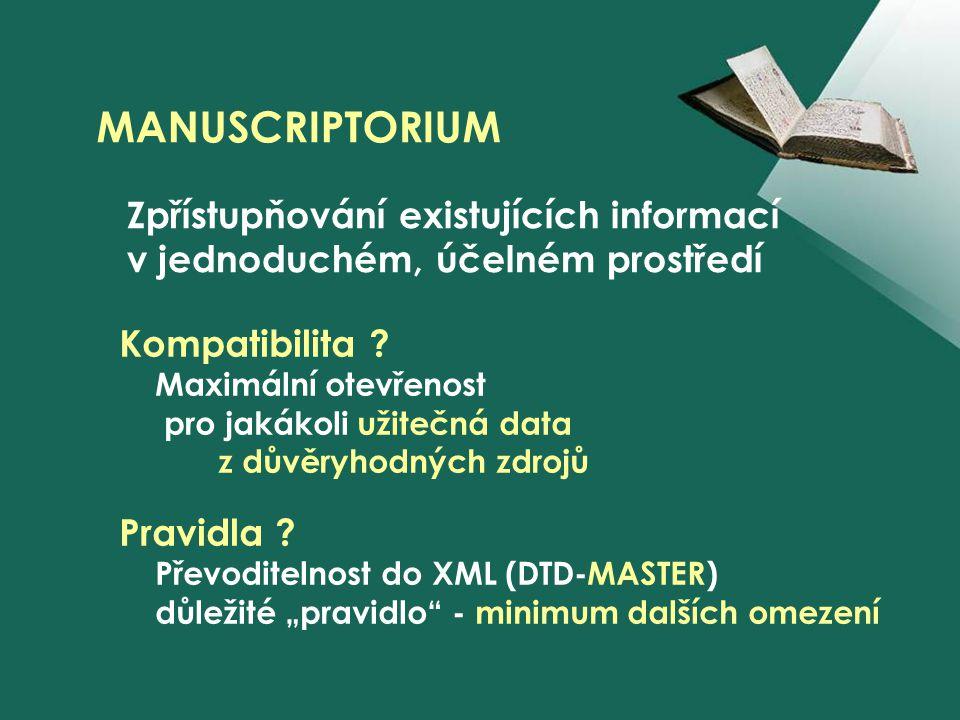 MANUSCRIPTORIUM Kompatibilita ? Maximální otevřenost pro jakákoli užitečná data z důvěryhodných zdrojů Pravidla ? Převoditelnost do XML (DTD-MASTER) d