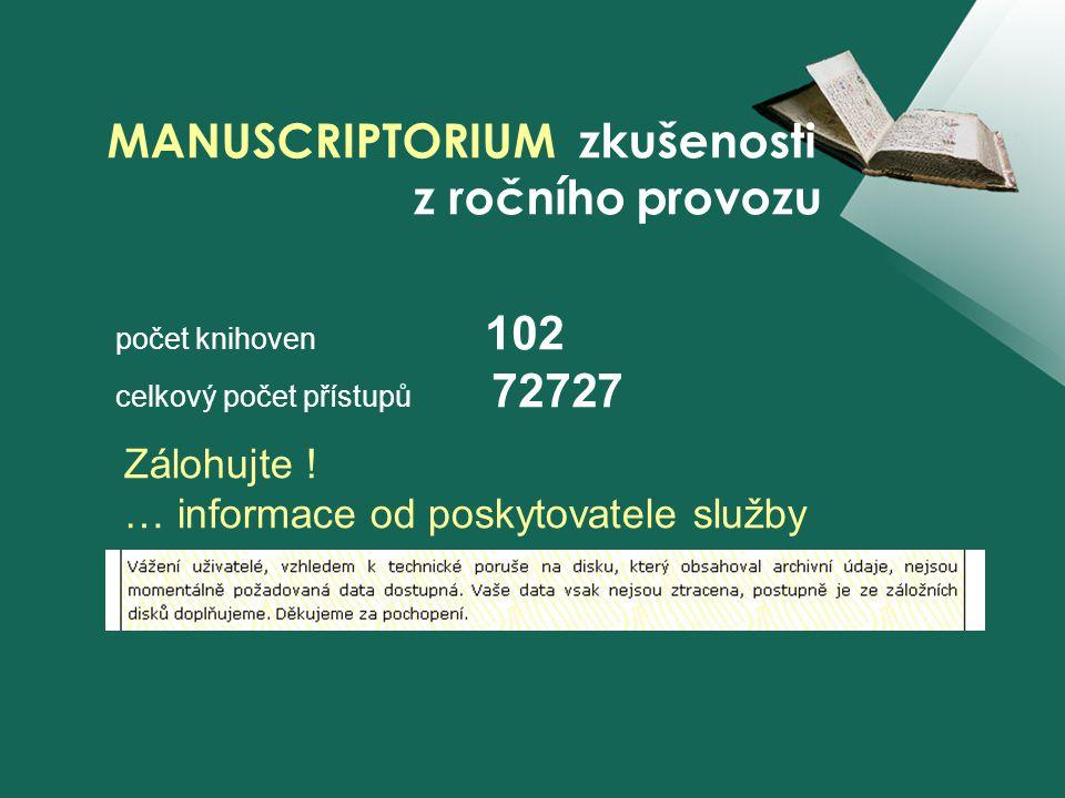 počet knihoven 102 celkový počet přístupů 72727 MANUSCRIPTORIUM zkušenosti z ročního provozu Zálohujte ! … informace od poskytovatele služby