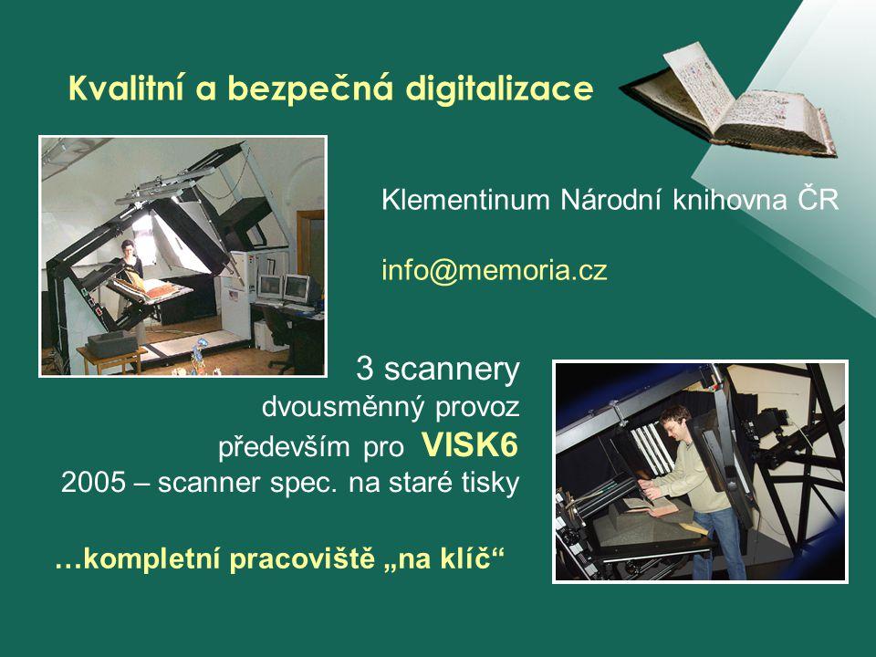 Klementinum Národní knihovna ČR info@memoria.cz Kvalitní a bezpečná digitalizace 3 scannery dvousměnný provoz především pro VISK6 2005 – scanner spec.