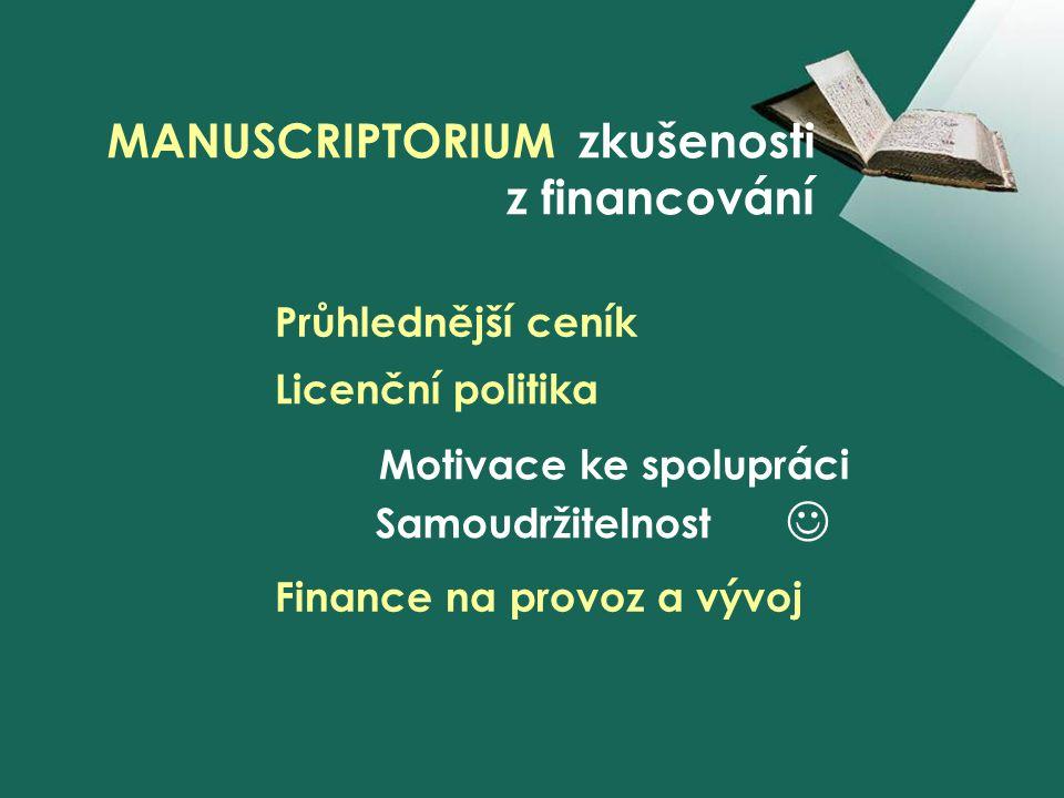 Průhlednější ceník Finance na provoz a vývoj Samoudržitelnost Licenční politika Motivace ke spolupráci MANUSCRIPTORIUM zkušenosti z financování