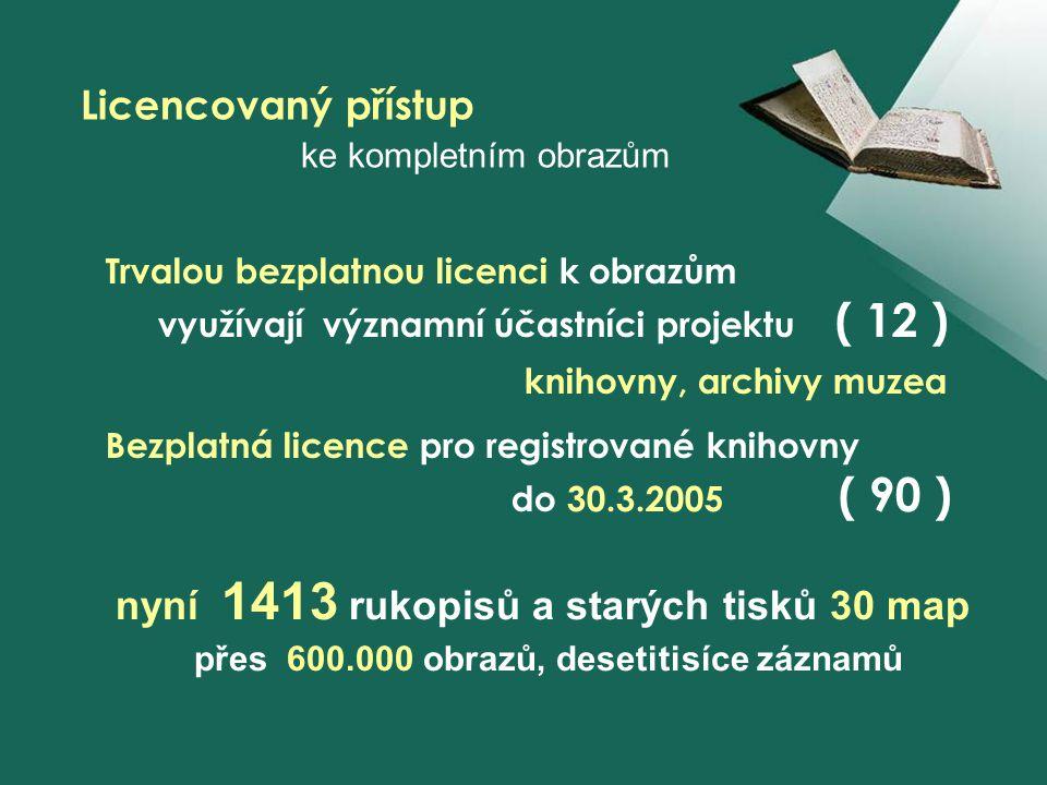 Trvalou bezplatnou licenci k obrazům využívají významní účastníci projektu ( 12 ) knihovny, archivy muzea Bezplatná licence pro registrované knihovny do 30.3.2005 ( 90 ) Licencovaný přístup ke kompletním obrazům nyní 1413 rukopisů a starých tisků 30 map přes 600.000 obrazů, desetitisíce záznamů