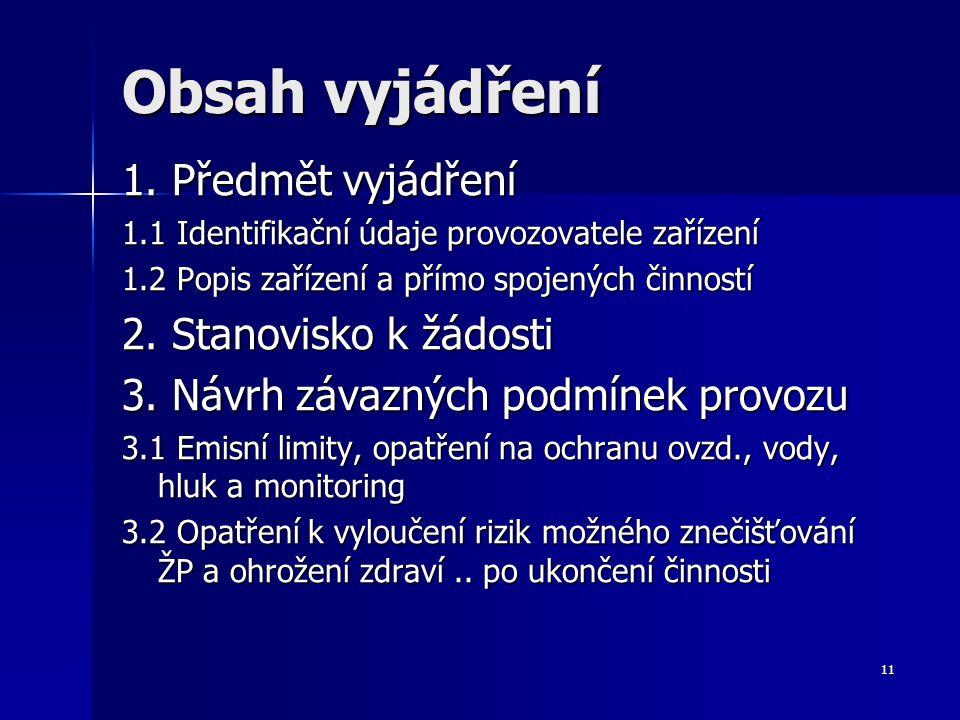 11 Obsah vyjádření 1. Předmět vyjádření 1.1 Identifikační údaje provozovatele zařízení 1.2 Popis zařízení a přímo spojených činností 2. Stanovisko k ž