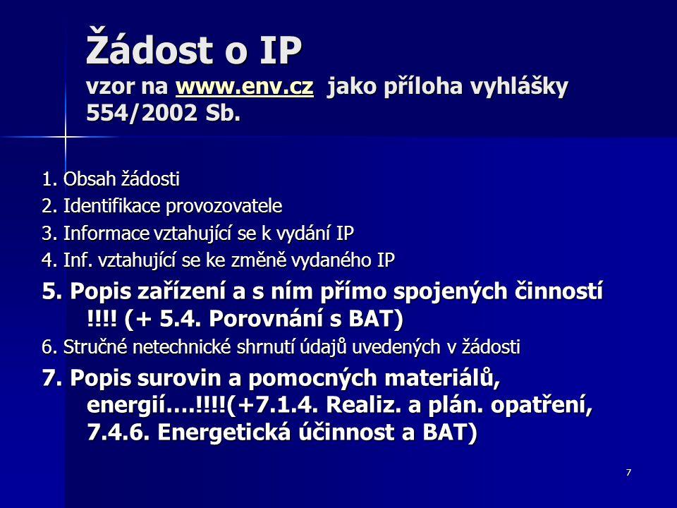 7 Žádost o IP vzor na www.env.cz jako příloha vyhlášky 554/2002 Sb. www.env.cz 1. Obsah žádosti 2. Identifikace provozovatele 3. Informace vztahující
