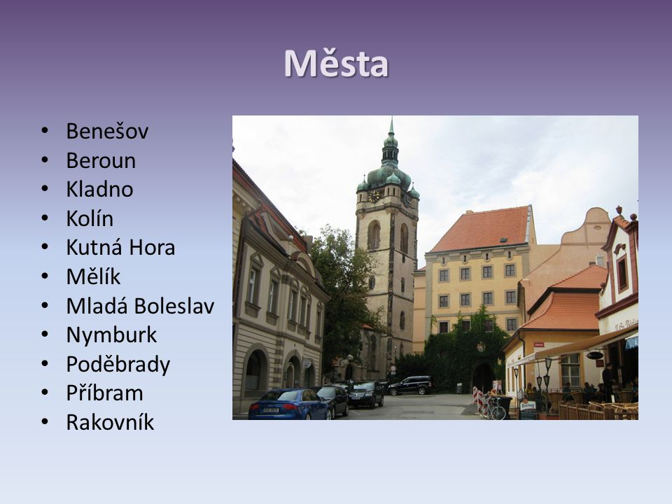 Města Benešov Beroun Kladno Kolín Kutná Hora Mělík Mladá Boleslav Nymburk Poděbrady Příbram Rakovník