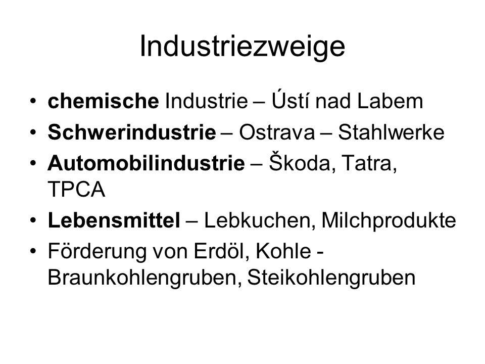 Industriezweige chemische Industrie – Ústí nad Labem Schwerindustrie – Ostrava – Stahlwerke Automobilindustrie – Škoda, Tatra, TPCA Lebensmittel – Leb
