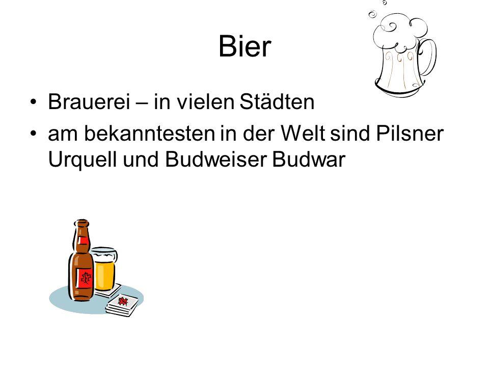 Bier Brauerei – in vielen Städten am bekanntesten in der Welt sind Pilsner Urquell und Budweiser Budwar