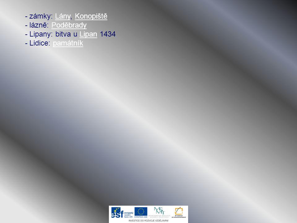 - zámky: Lány, Konopiště - lázně: PoděbradyLányKonopištěPoděbrady - Lipany: bitva u Lipan 1434Lipan - Lidice: památníkpamátník