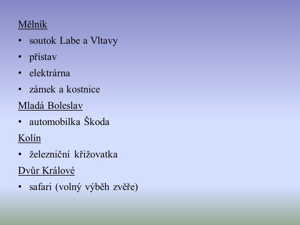 Mělník soutok Labe a Vltavy přístav elektrárna zámek a kostnice Mladá Boleslav automobilka Škoda Kolín železniční křižovatka Dvůr Králové safari (volný výběh zvěře)