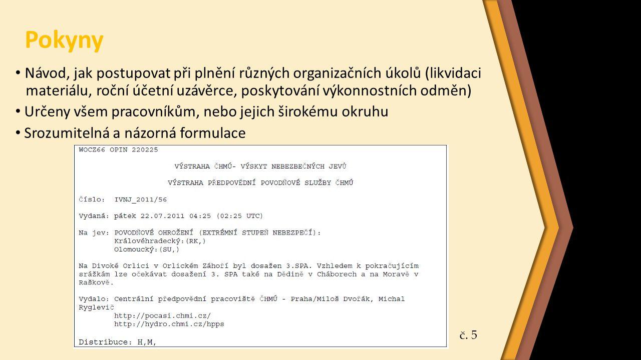 Zprávy a hlášení Zprávy - Informování nadřízených orgánů nebo vedoucích pracovníků o plnění úkolů, o výsledcích jednání apod.