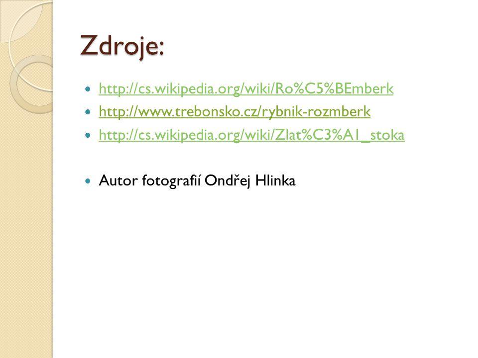 Zdroje: http://cs.wikipedia.org/wiki/Ro%C5%BEmberk http://www.trebonsko.cz/rybnik-rozmberk http://cs.wikipedia.org/wiki/Zlat%C3%A1_stoka Autor fotografií Ondřej Hlinka