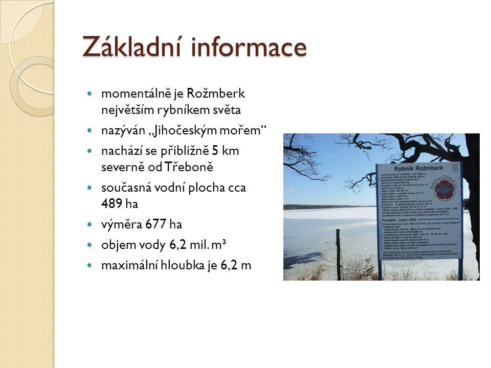 """Základní informace momentálně je Rožmberk největším rybníkem světa nazýván """"Jihočeským mořem nachází se přibližně 5 km severně od Třeboně současná vodní plocha cca 489 ha výměra 677 ha objem vody 6,2 mil."""