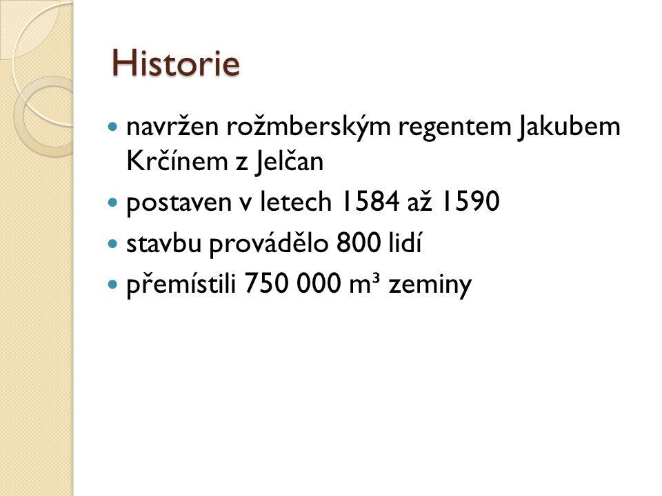 Historie navržen rožmberským regentem Jakubem Krčínem z Jelčan postaven v letech 1584 až 1590 stavbu provádělo 800 lidí přemístili 750 000 m³ zeminy