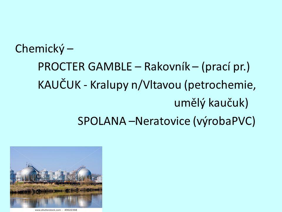 Chemický – PROCTER GAMBLE – Rakovník – (prací pr.) KAUČUK - Kralupy n/Vltavou (petrochemie, umělý kaučuk) SPOLANA –Neratovice (výrobaPVC)
