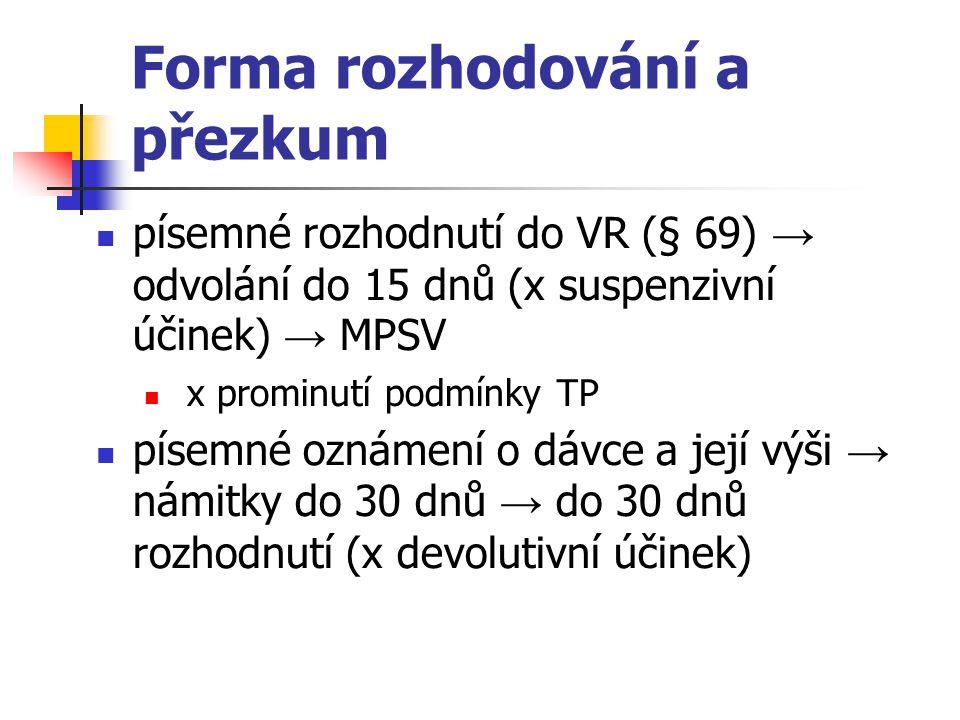 Forma rozhodování a přezkum písemné rozhodnutí do VR (§ 69) → odvolání do 15 dnů (x suspenzivní účinek) → MPSV x prominutí podmínky TP písemné oznámen