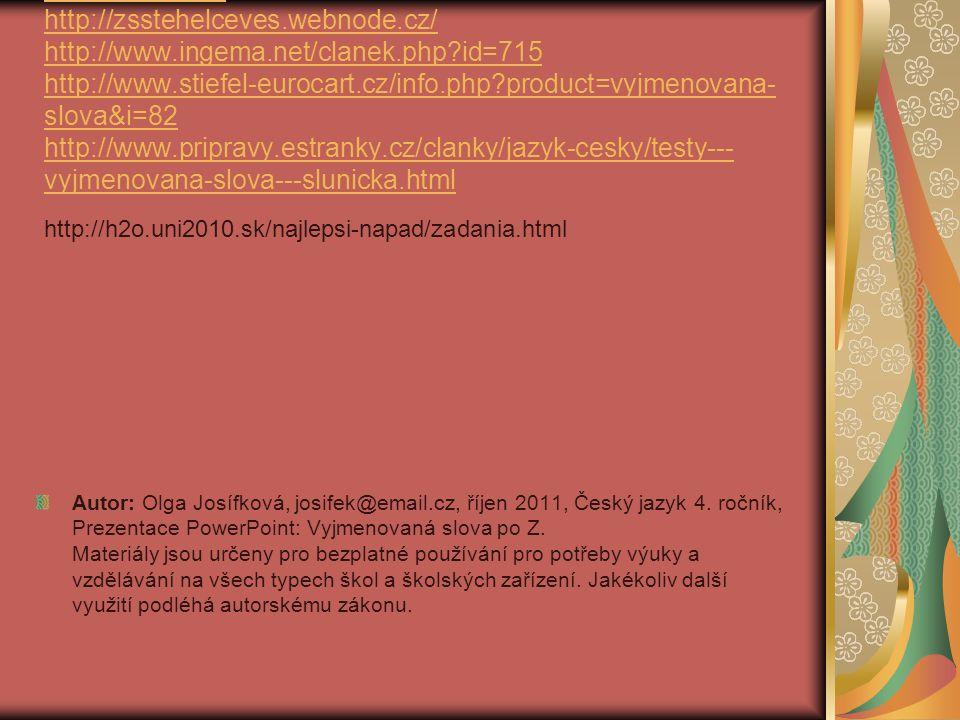Zdroje: www.google.cz http://zsstehelceves.webnode.cz/ http://www.ingema.net/clanek.php?id=715 http://www.stiefel-eurocart.cz/info.php?product=vyjmeno