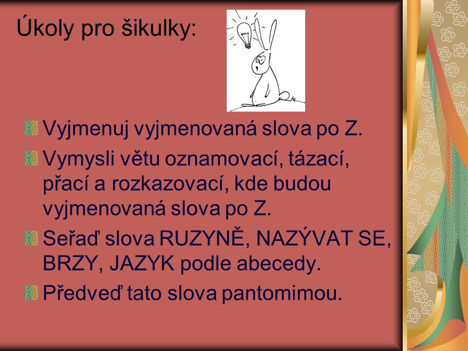Zdroje: www.google.cz http://zsstehelceves.webnode.cz/ http://www.ingema.net/clanek.php?id=715 http://www.stiefel-eurocart.cz/info.php?product=vyjmenovana- slova&i=82 http://www.pripravy.estranky.cz/clanky/jazyk-cesky/testy--- vyjmenovana-slova---slunicka.html www.google.cz http://zsstehelceves.webnode.cz/ http://www.ingema.net/clanek.php?id=715 http://www.stiefel-eurocart.cz/info.php?product=vyjmenovana- slova&i=82 http://www.pripravy.estranky.cz/clanky/jazyk-cesky/testy--- vyjmenovana-slova---slunicka.html Autor: Olga Josífková, josifek@email.cz, říjen 2011, Český jazyk 4.
