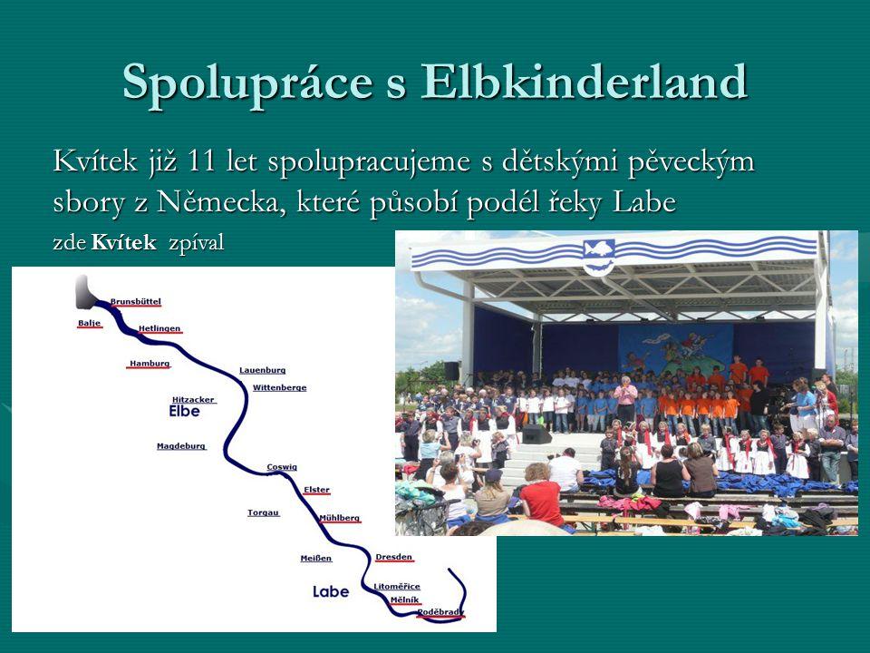Spolupráce s Elbkinderland Kvítek již 11 let spolupracujeme s dětskými pěveckým sbory z Německa, které působí podél řeky Labe zde Kvítek zpíval