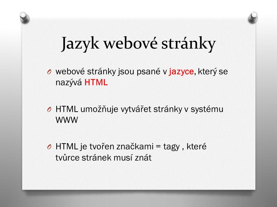 Jazyk webové stránky O webové stránky jsou psané v jazyce, který se nazývá HTML O HTML umožňuje vytvářet stránky v systému WWW O HTML je tvořen značkami = tagy, které tvůrce stránek musí znát