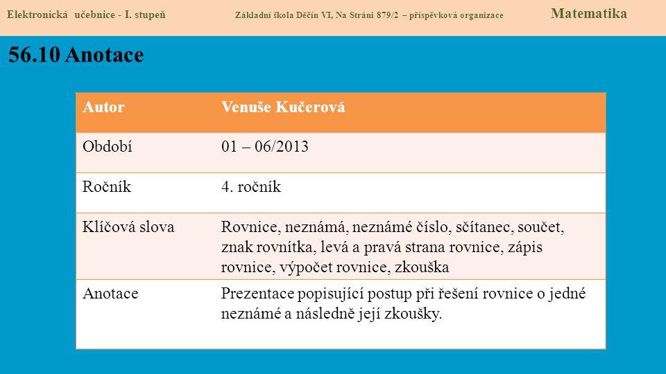 AutorVenuše Kučerová Období01 – 06/2013 Ročník4. ročník Klíčová slovaRovnice, neznámá, neznámé číslo, sčítanec, součet, znak rovnítka, levá a pravá st