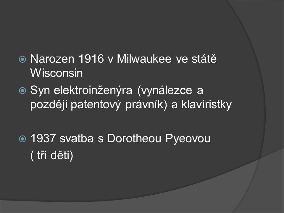  Narozen 1916 v Milwaukee ve státě Wisconsin  Syn elektroinženýra (vynálezce a později patentový právník) a klavíristky  1937 svatba s Dorotheou Pyeovou ( tři děti)