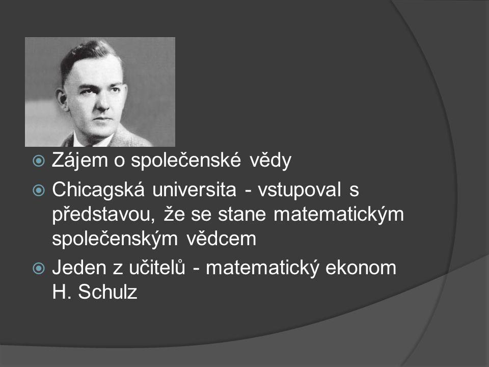  Zájem o společenské vědy  Chicagská universita - vstupoval s představou, že se stane matematickým společenským vědcem  Jeden z učitelů - matematický ekonom H.