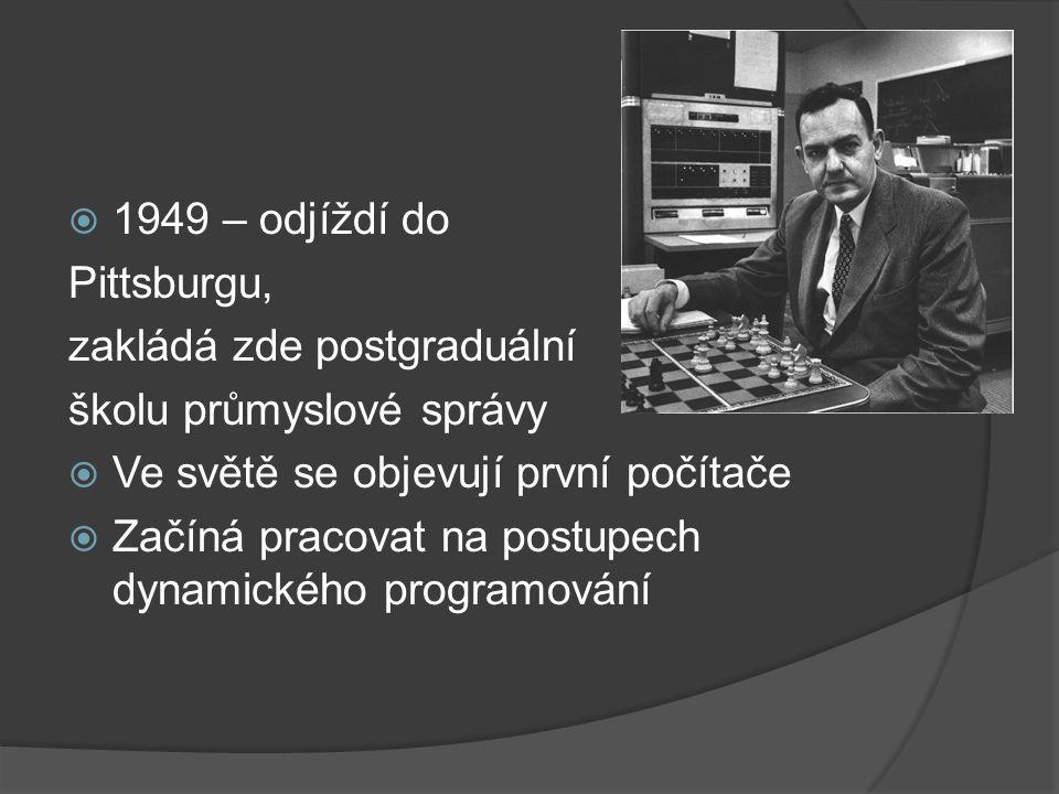  1949 – odjíždí do Pittsburgu, zakládá zde postgraduální školu průmyslové správy  Ve světě se objevují první počítače  Začíná pracovat na postupech dynamického programování