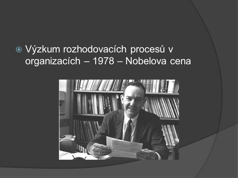  Výzkum rozhodovacích procesů v organizacích – 1978 – Nobelova cena