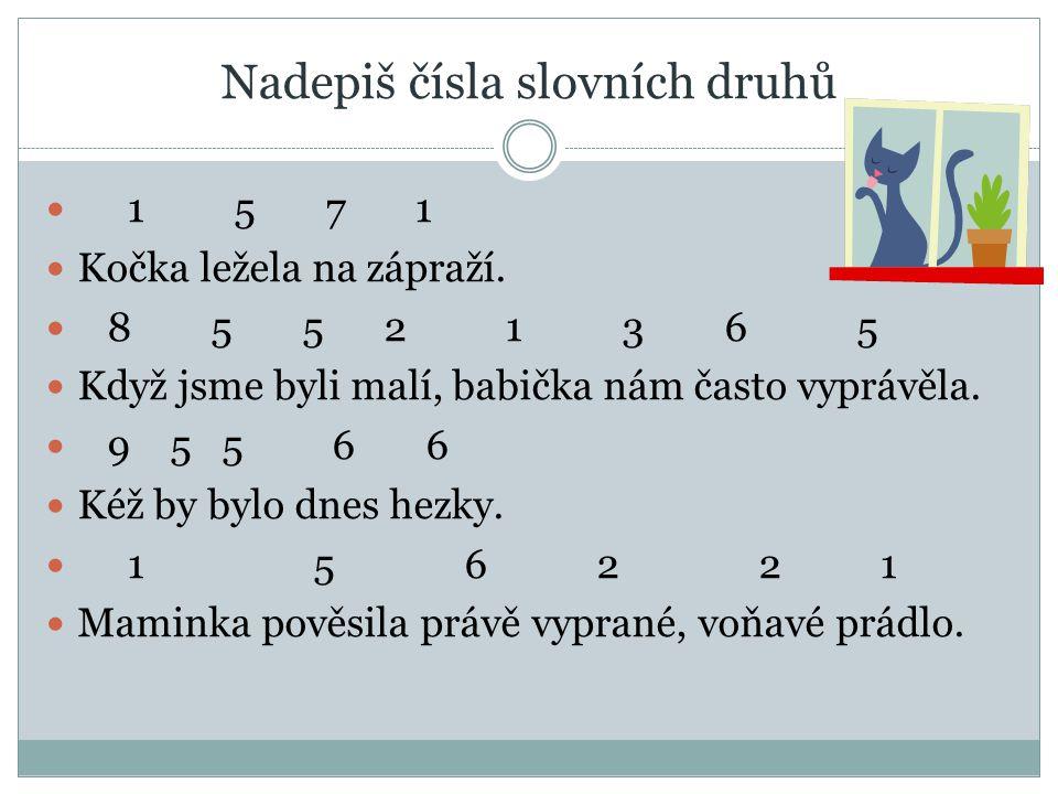 Nadepiš čísla slovních druhů 1 5 7 1 Kočka ležela na zápraží.