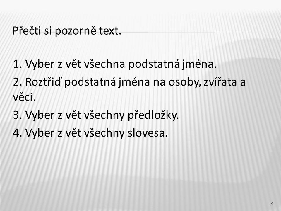 4 Přečti si pozorně text. 1. Vyber z vět všechna podstatná jména.