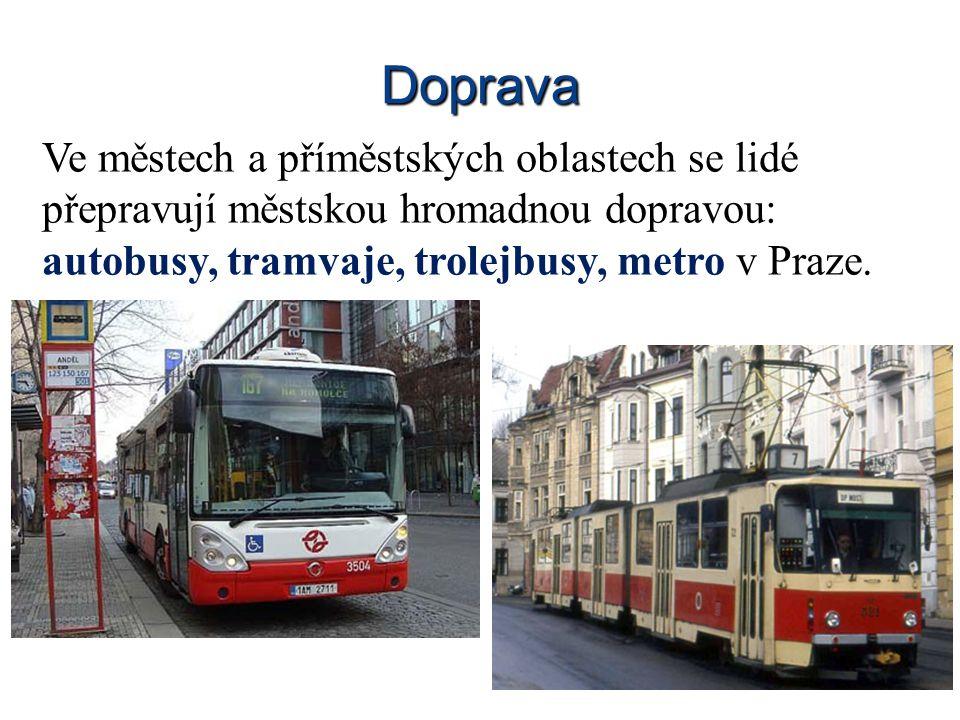 Doprava Ve městech a příměstských oblastech se lidé přepravují městskou hromadnou dopravou: autobusy, tramvaje, trolejbusy, metro v Praze.