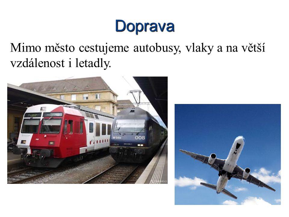 Doprava Mimo město cestujeme autobusy, vlaky a na větší vzdálenost i letadly.