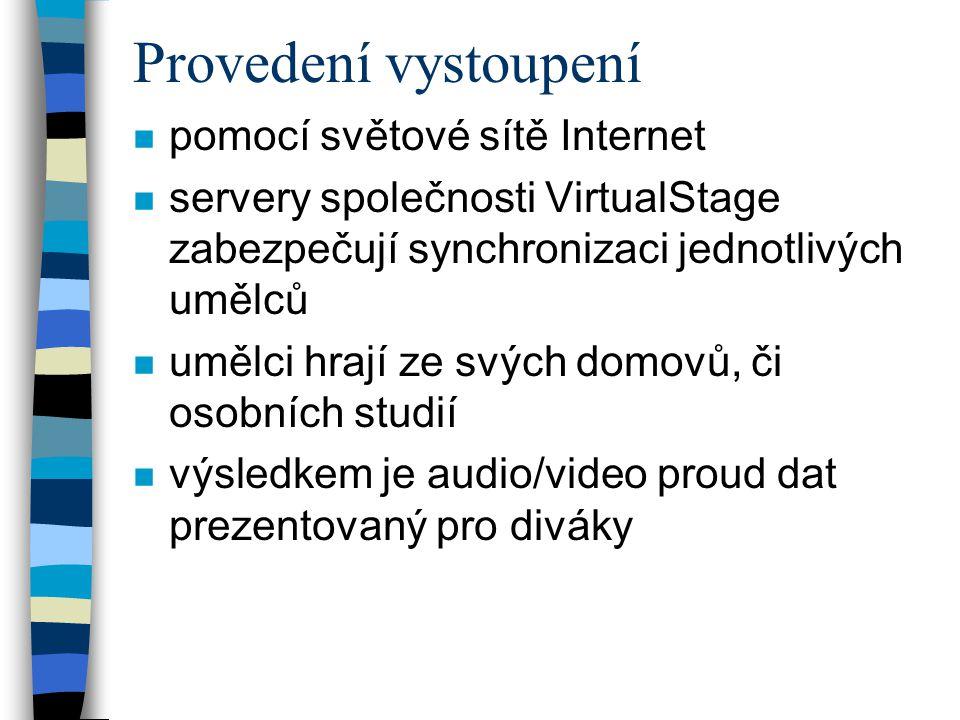 Provedení vystoupení n pomocí světové sítě Internet n servery společnosti VirtualStage zabezpečují synchronizaci jednotlivých umělců n umělci hrají ze svých domovů, či osobních studií n výsledkem je audio/video proud dat prezentovaný pro diváky