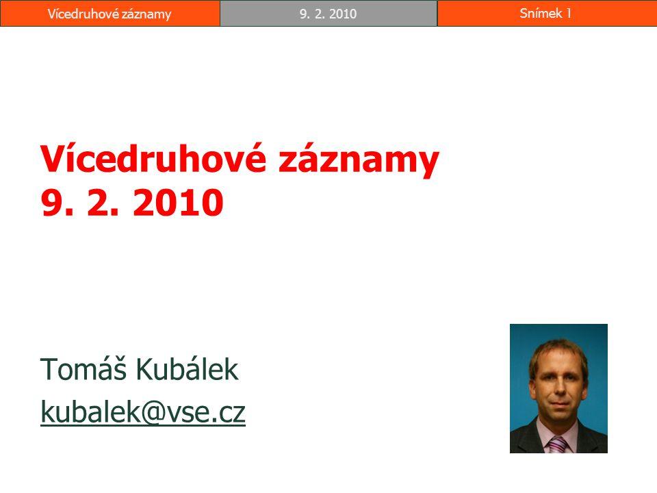Vícedruhové záznamy9. 2. 2010Snímek 1 Vícedruhové záznamy 9. 2. 2010 Tomáš Kubálek kubalek@vse.cz