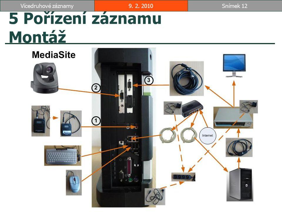 5 Pořízení záznamu Montáž 9. 2. 2010Snímek 12Vícedruhové záznamy