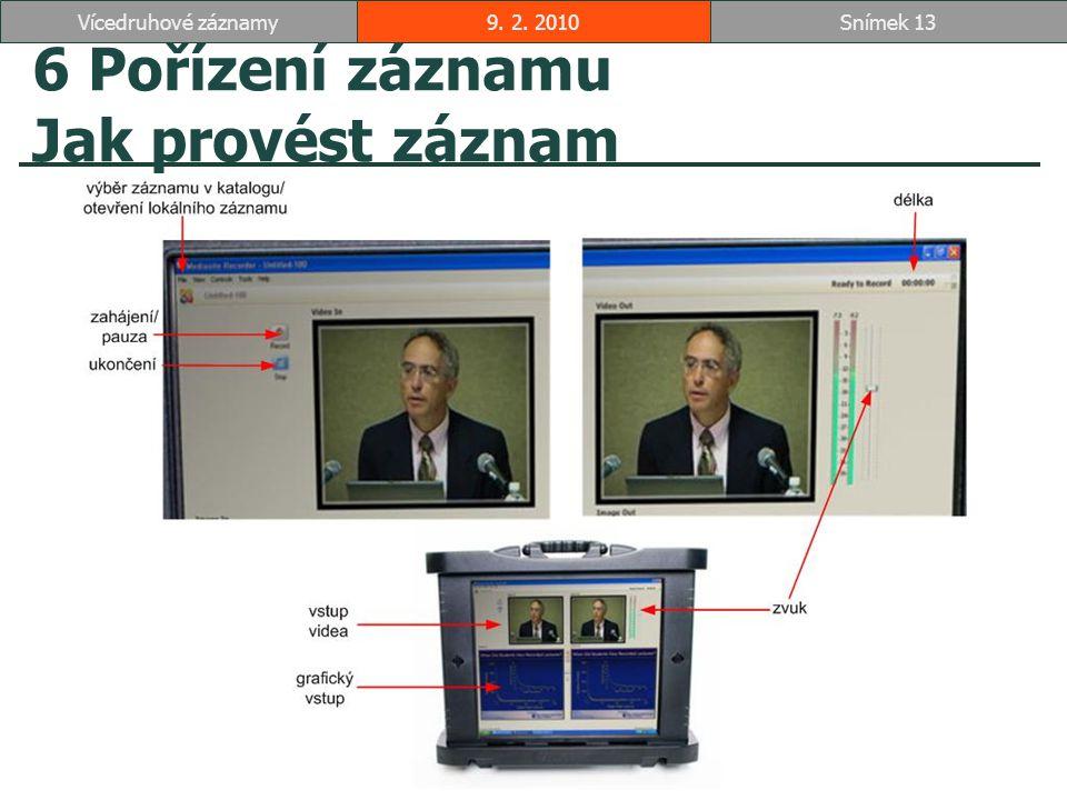 6 Pořízení záznamu Jak provést záznam 9. 2. 2010Snímek 13Vícedruhové záznamy