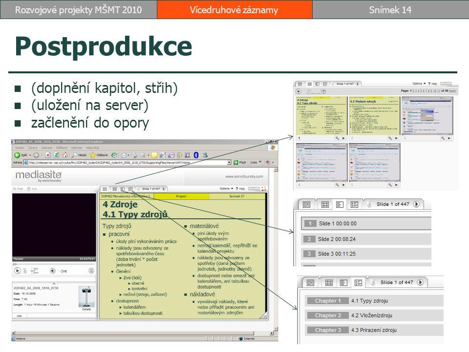 Postprodukce (doplnění kapitol, střih) (uložení na server) začlenění do opory Vícedruhové záznamySnímek 14Rozvojové projekty MŠMT 2010