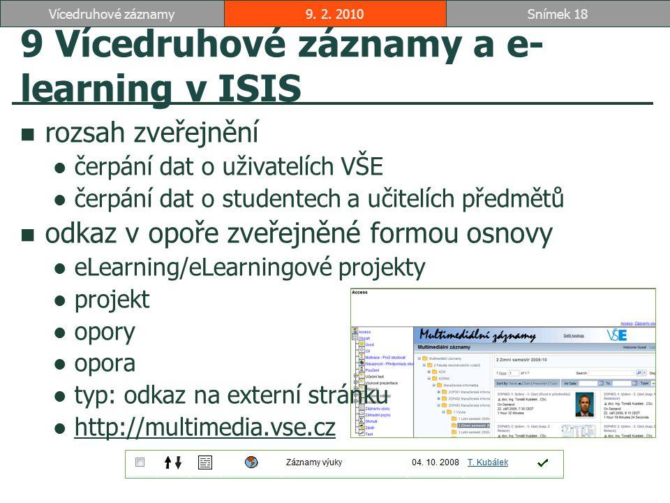 9 Vícedruhové záznamy a e- learning v ISIS rozsah zveřejnění čerpání dat o uživatelích VŠE čerpání dat o studentech a učitelích předmětů odkaz v opoře zveřejněné formou osnovy eLearning/eLearningové projekty projekt opory opora typ: odkaz na externí stránku http://multimedia.vse.cz 9.