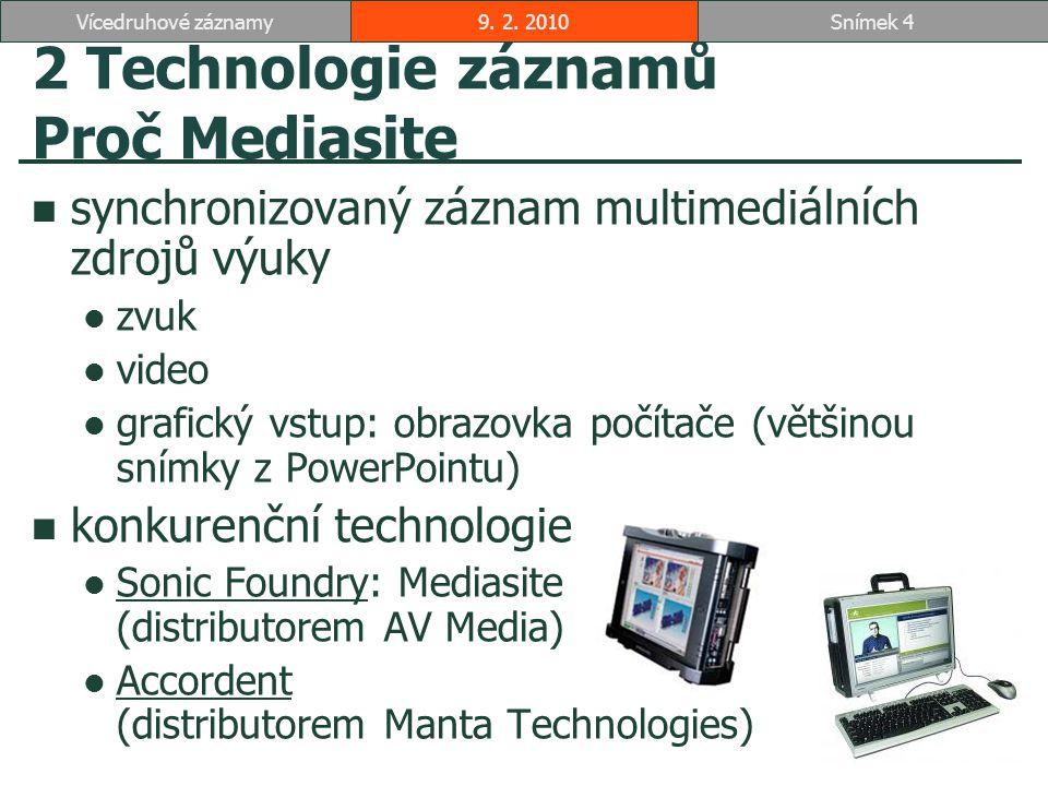 2 Technologie záznamů Proč Mediasite synchronizovaný záznam multimediálních zdrojů výuky zvuk video grafický vstup: obrazovka počítače (většinou snímky z PowerPointu) konkurenční technologie Sonic Foundry: Mediasite (distributorem AV Media) Sonic Foundry Accordent (distributorem Manta Technologies) Accordent 9.