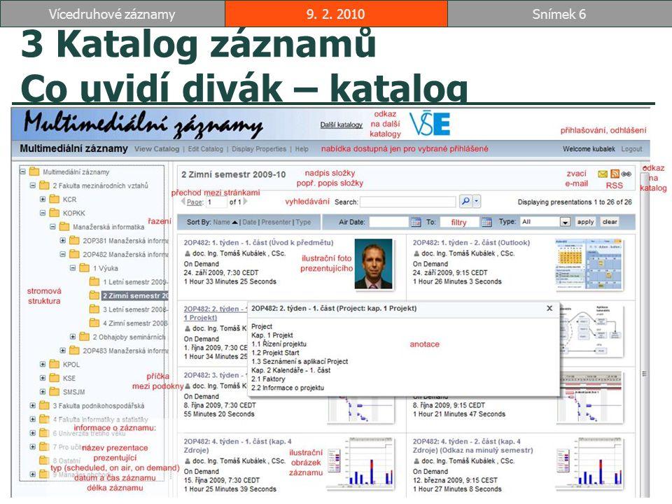 3 Katalog záznamů Co uvidí divák – katalog 9. 2. 2010Snímek 6Vícedruhové záznamy