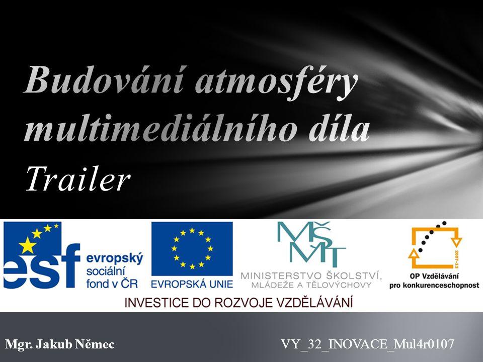 Trailer VY_32_INOVACE_Mul4r0107Mgr. Jakub Němec