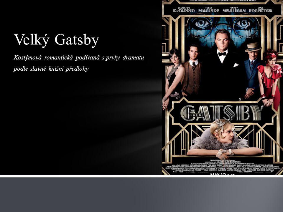 Kostýmová romantická podívaná s prvky dramatu podle slavné knižní předlohy Velký Gatsby