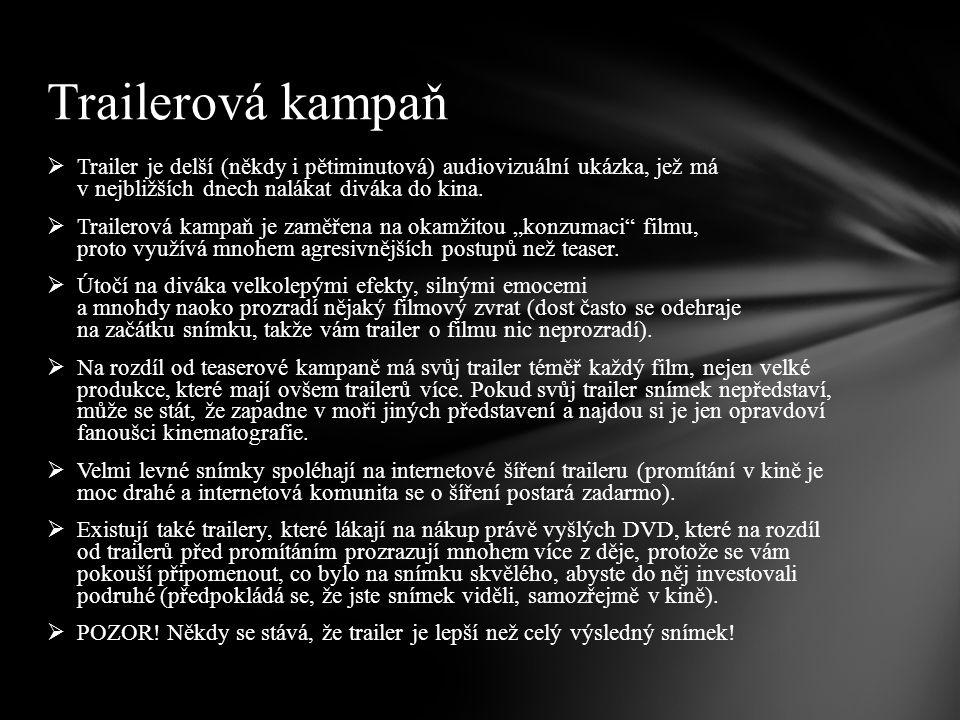  Trailer je delší (někdy i pětiminutová) audiovizuální ukázka, jež má v nejbližších dnech nalákat diváka do kina.